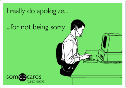 I really do apologize... 