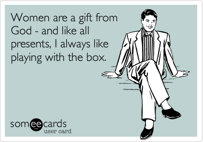 Women are a gift from
