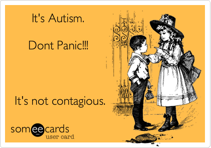 It's Autism.                    