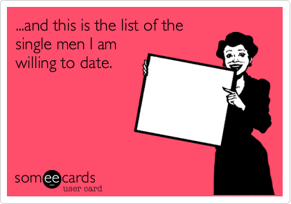 ...and this is the list of thesingle men I amwilling to date.