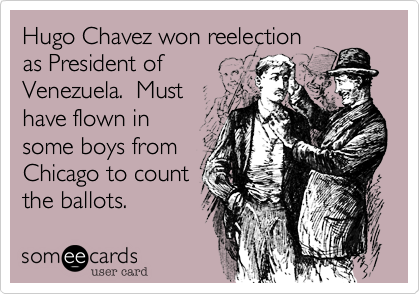 Hugo Chavez won reelection 