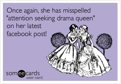 """Once again, she has misspelled """"attention seeking drama queen""""on her latestfacebook post!"""