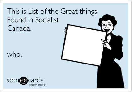 This is List of the Great things Found in SocialistCanada.who.