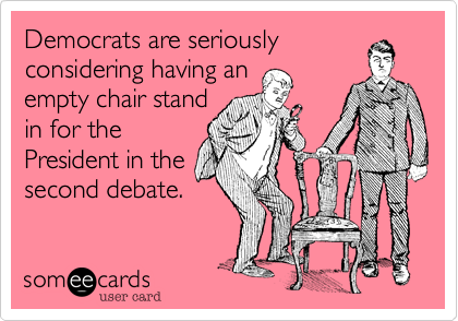 Democrats are seriouslyconsidering having anempty chair standin for thePresident in thesecond debate.