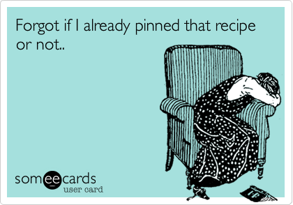 Forgot if I already pinned that recipe or not..