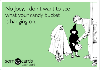 No Joey, I don't want to see