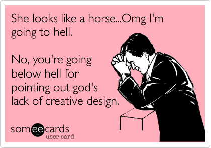 She looks like a horse...Omg I'm going to hell.No, you're goingbelow hell forpointing out god'slack of creative design.