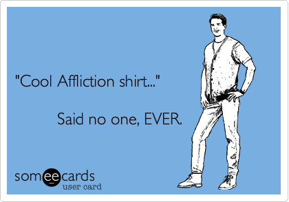 """Cool Affliction shirt...""