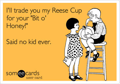 I'll trade you my Reese Cup