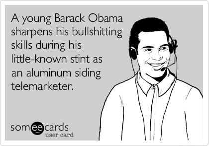 A young Barack Obamasharpens his bullshittingskills during hislittle-known stint as an aluminum sidingtelemarketer.