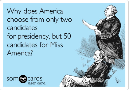 Why does America choose from only twocandidatesfor presidency, but 50candidates for MissAmerica?