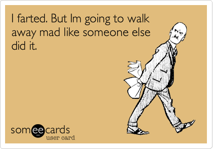 I farted. But Im going to walk