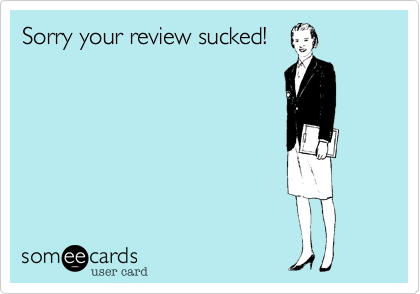 Sorry your review sucked!