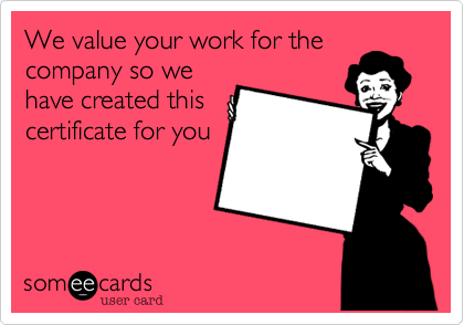 We value your work for thecompany so wehave created thiscertificate for you