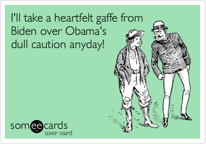 I'll take a heartfelt gaffe from