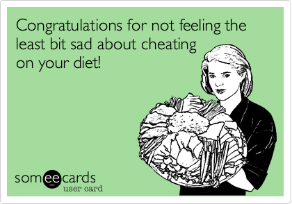 Congratulations for not feeling the least bit sad about cheating
