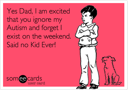 Yes Dad, I am excited
