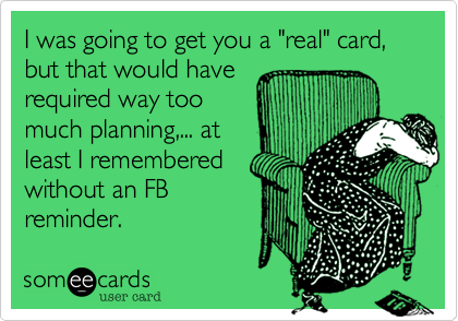 "I was going to get you a ""real"" card, but that would have