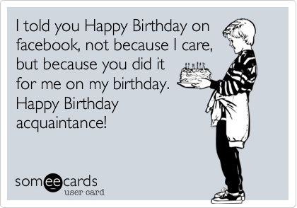 I told you Happy Birthday on