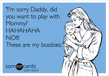 """I'm sorry Daddy, did
