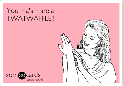 You ma'am are a 