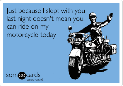 Just because I slept with you