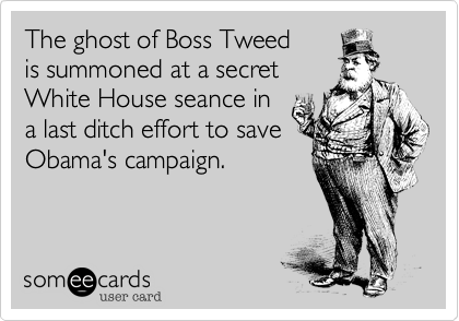 The ghost of Boss Tweed is summoned at a secretWhite House seance ina last ditch effort to saveObama's campaign.