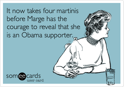 It now takes four martinis before Marge has the courage to reveal that sheis an Obama supporter.