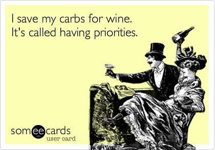 I save my carbs for wine. 