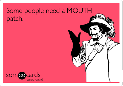 Some people need a MOUTHpatch.