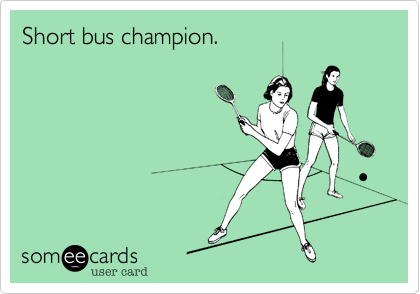 Short bus champion.