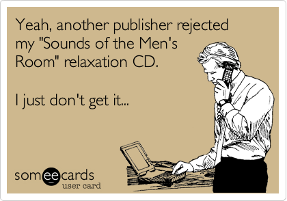 "Yeah, another publisher rejected my ""Sounds of the Men's