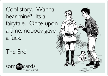 Cool story.  Wanna