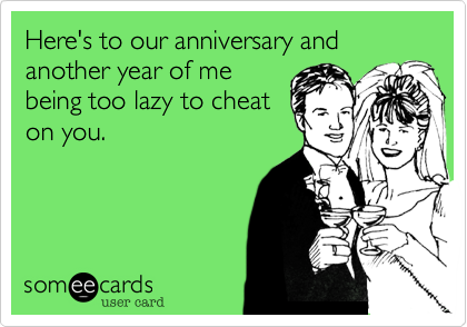 Here's to our anniversary and another year of me