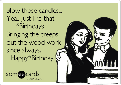 Blow those candles...