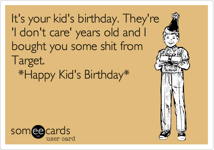 It's your kid's birthday. They're 