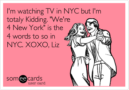 "I'm watching TV in NYC but I'm totaly Kidding. ""We're