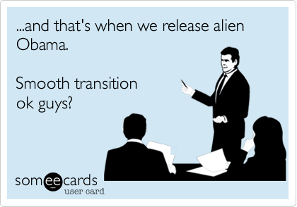 ...and that's when we release alien Obama. 