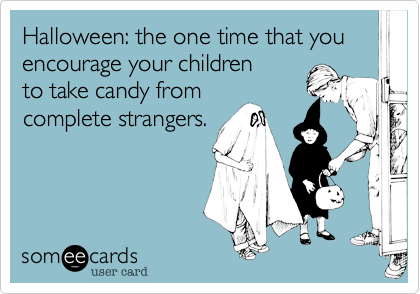 Halloween: the one time that you encourage your children