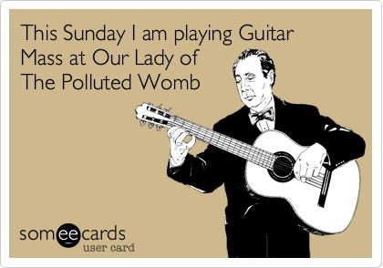This Sunday I am playing Guitar Mass at Our Lady of 