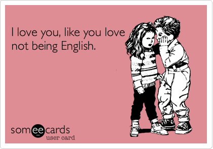 I love you, like you love