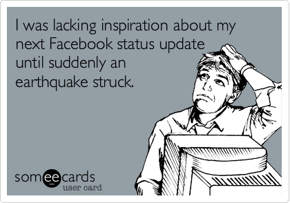 I was lacking inspiration about my next Facebook status update