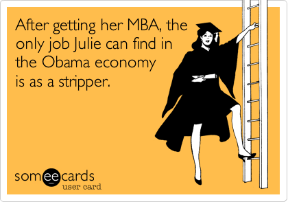After getting her MBA, the only job Julie can find in the Obama economyis as a stripper.