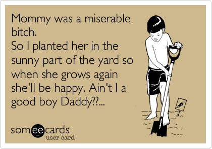 Mommy was a miserable