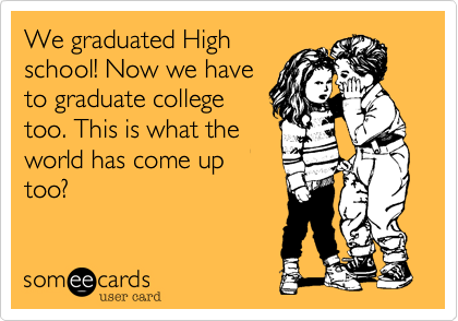 We graduated High