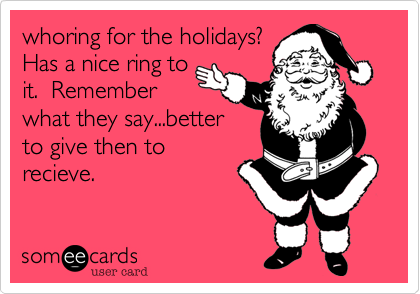 whoring for the holidays?