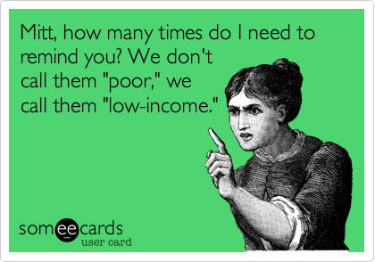 Mitt, how many times do I need to remind you? We don't