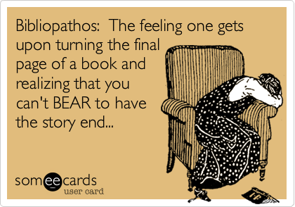 Bibliopathos:  The feeling one gets 