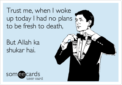 Trust me, when I woke 