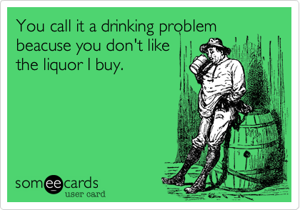 You call it a drinking problem